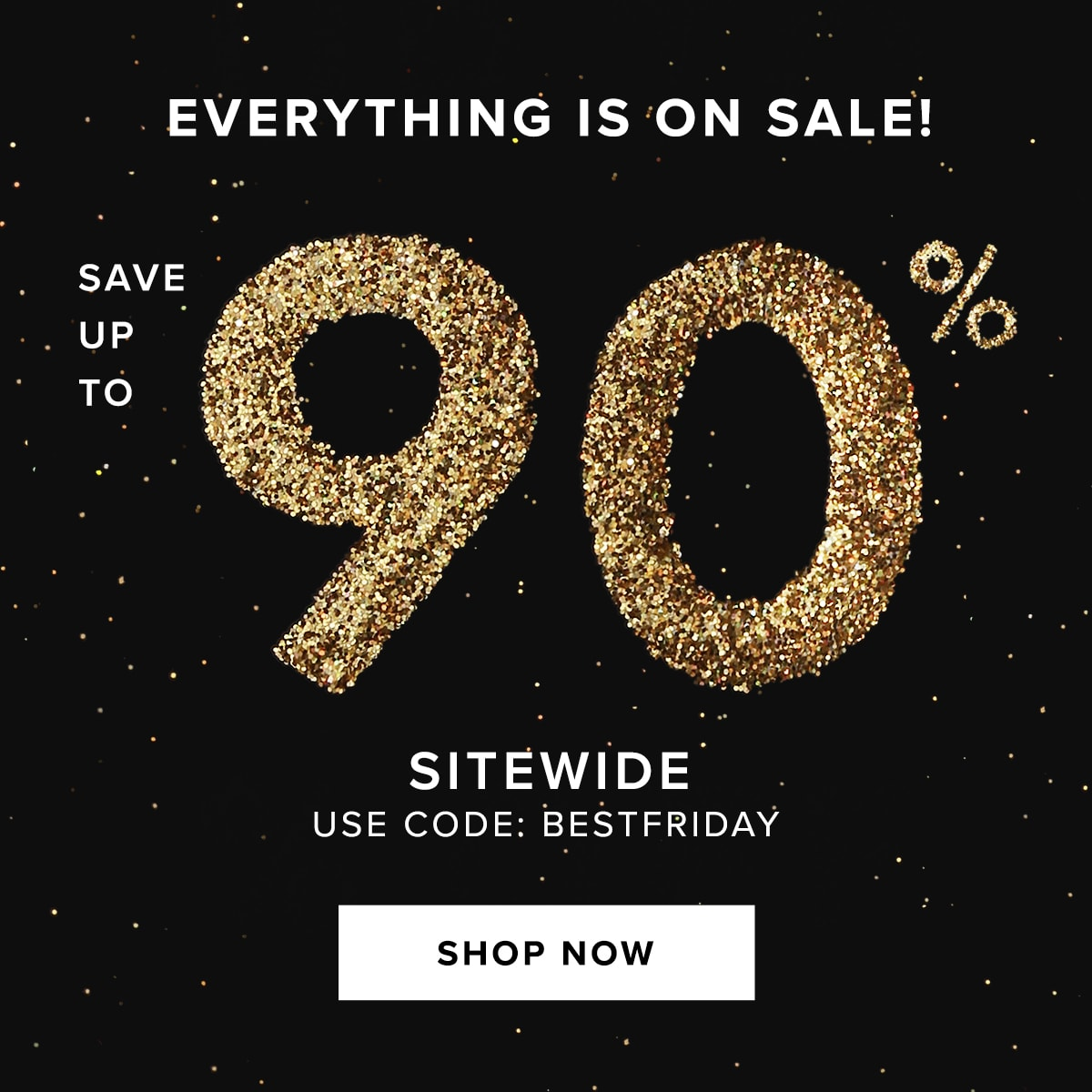 Everything is on sale! Save up to 90% off our Black Friday category