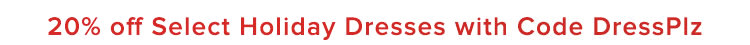 Limited Time: 20% off Holiday Dresses with code DressPlz