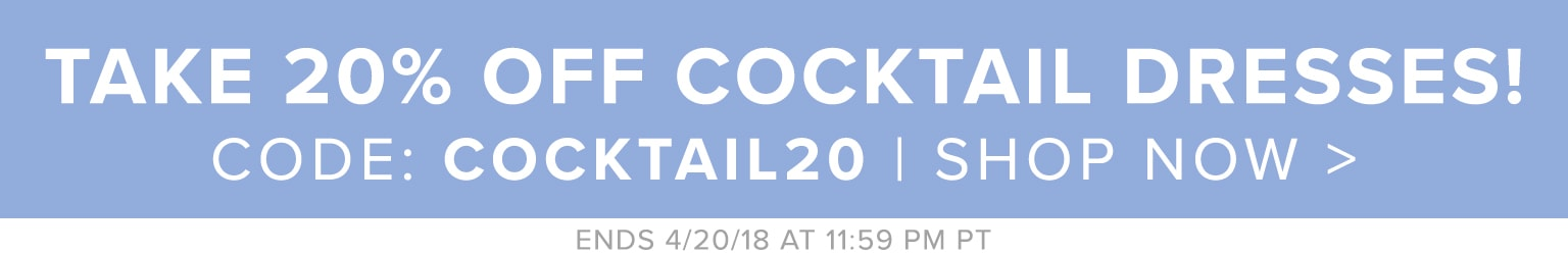 Take 20% off all cocktail dresses with code COCKTAIL20. Ends 4/20/18 at 11:59 PT.