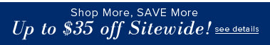 Shop More, SAVE More: Up to $35 Off