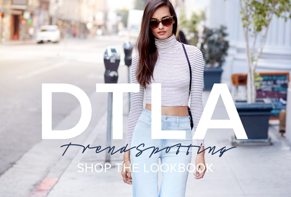 DTLA: Trendspotting - Shop The Lookbook