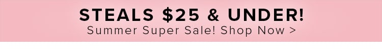Shop Steals $25 & Under!