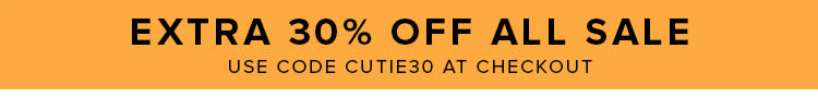 Take an EXTRA 30% off Sale Items with code Cutie30!