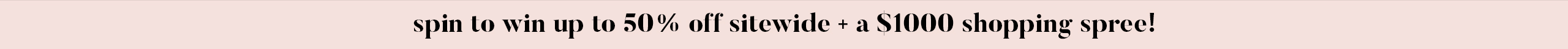 Win up to 50% off Sitewide + a $1000 Shopping Spree!