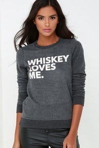Chaser Whiskey Loves Me Dark Grey Sweatshirt at Lulus.com!